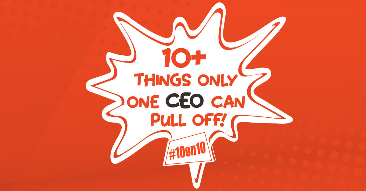 10+ things only one CEO can pull off!